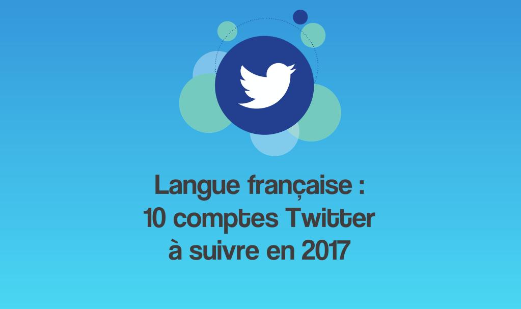 Langue française : 10 comptes Twitter à suivre en 2017